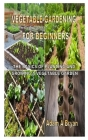 Vegetable Gardening for Beginners: The Basics of Planting and Growing a Vegetable Garden Cover Image