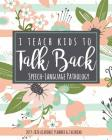 I Teach Kids To Talk Back Speech-Language Pathology 2019-2020 Academic Planner & Calendar: A Floral Speech Therapist Planner Weekly And Monthly Academ Cover Image