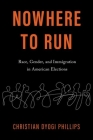 Nowhere to Run: Race, Gender, and Immigration in American Elections Cover Image