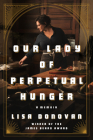 Our Lady of Perpetual Hunger: A Memoir Cover Image