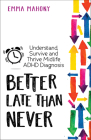 Better Late Than Never: Understand, Survive and Thrive — Midlife ADHD Diagnosis Cover Image