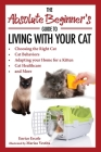 The Absolute Beginner's Guide to Living with Your Cat: Choosing the Right Cat, Cat Behaviors, Adapting Your Home for a Kitten, Cat Healthcare, and More Cover Image