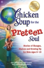 Chicken Soup for the Preteen Soul: Stories of Changes, Choices and Growing Up for Kids Ages 9-13 Cover Image