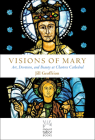 Visions of Mary: Art, Devotion, and Beauty at Chartres Cathedral (Mount Tabor Books) Cover Image