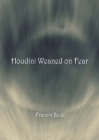 Houdini Weaned on Fear - poems Cover Image