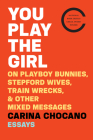 You Play the Girl: On Playboy Bunnies, Stepford Wives, Train Wrecks, & Other Mixed Messages Cover Image