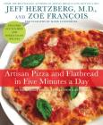Artisan Pizza and Flatbread in Five Minutes a Day: The Homemade Bread Revolution Continues Cover Image