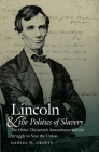 Lincoln and the Politics of Slavery: The Other Thirteenth Amendment and the Struggle to Save the Union (Civil War America) Cover Image