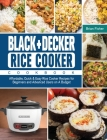 BLACK+DECKER Rice Cooker Cookbook: Affordable, Quick & Easy Rice Cooker Recipes for Beginners and Advanced Users on A Budget Cover Image