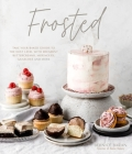 Frosted: Take Your Baked Goods to the Next Level with Decadent Buttercreams, Meringues, Ganaches and More Cover Image