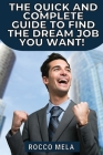 The quick and complete guide to find the dream job you want!: All you need to know to choose your path, master your career, job search, get hired and Cover Image