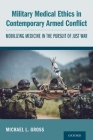 Military Medical Ethics in Contemporary Armed Conflict: Mobilizing Medicine in the Pursuit of Just War Cover Image