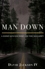 Man Down: A Journey with God, Family, and Toxic Masculinity Cover Image