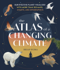 The Atlas of a Changing Climate: Our Evolving Planet Visualized with More Than 100 Maps, Charts, and Infographics Cover Image