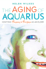 The Aging of Aquarius: Igniting Passion and Purpose as an Elder Cover Image