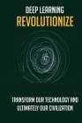Deep Learning Revolutionize: Transform Our Technology And Ultimately Our Civilization: Introduction To Deep Learning Medium Cover Image
