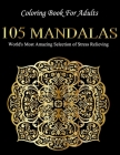 Coloring Book For Adults: 105 Mandalas: World's Most Amazing Selection of Stress Relieving Cover Image