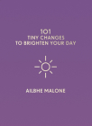 101 Tiny Changes to Brighten Your Day Cover Image