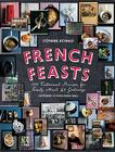 French Feasts: 299 Traditional Recipes for Family Meals and Gatherings Cover Image