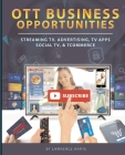 OTT Business Opportunities: Streaming TV, Advertising, TV Apps, Social TV, and tCommerce Cover Image