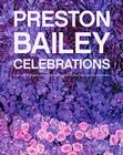 Preston Bailey Celebrations: Lush Flowers, Opulent Tables, Dramatic Spaces, and Other Inspirations for Entertaining Cover Image