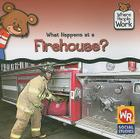 What Happens at a Firehouse? (Where People Work) Cover Image