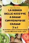 LA BIBBIA DELLE RICETTE A BASSO CONTENUTO DI GRASSO 3 in 1 Un ricettario a basso contenuto di grassi con oltre 150 ricette facili e veloci Cover Image