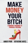 Make Money Your Bitch: A Woman's Roadmap to Financial Freedom Cover Image