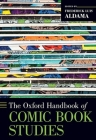The Oxford Handbook of Comic Book Studies (Oxford Handbooks) Cover Image