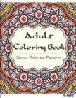 Adult Coloring Book: Coloring Books for Adults: Stress Relieving Patterns Cover Image