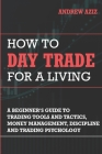 How to Day Trade for a Living: Tools, Tactics, Money Management, Discipline and Trading Psychology Cover Image