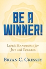 Be a Winner!: Life's Handbook for Joy and Success Cover Image