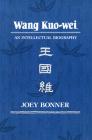 Wang Kuo-Wei: An Intellectual Biography (Harvard East Asian #101) Cover Image