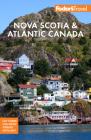 Fodor's Nova Scotia & Atlantic Canada: With New Brunswick, Prince Edward Island & Newfoundland (Full-Color Travel Guide) Cover Image