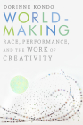 Worldmaking: Race, Performance, and the Work of Creativity Cover Image