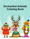 Enchanted Animals Coloring Book: Christmas Book Coloring Pages with Funny, Easy, and Relax (Perfect Gift #14) Cover Image