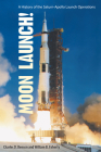 Moon Launch!: A History of the Saturn-Apollo Launch Operations Cover Image