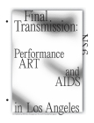 Final Transmission: Performance Art and AIDS in Los Angeles Cover Image