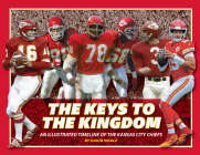 The Keys to the Kingdom: An Illustrated Timeline of the Kansas City Chiefs Cover Image