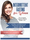 Intermittent Fasting for Women: The Complete Guide for Natural Weight Loss. Includes 16/8 Method and Intermittent Fasting for Women after 50 Cover Image