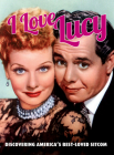 I Love Lucy: Discovering America's Best-Loved Sitcom Cover Image