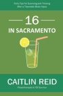 16 In Sacramento: Forty Tips for Surviving and Thriving After a Traumatic Brain Injury Cover Image
