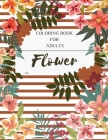 Flower Coloring Book For Adults: An Adult Coloring Book with Flower Collection. Featuring Flowers, Bytterfly, Birds and and Much More. Cover Image
