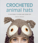 Crocheted Animal Hats: 15 Patterns to Hook and Show Off Cover Image