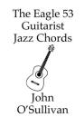 The Eagle 53 Guitarist Jazz Chords: More Chords for Eagle 53 Guitars Cover Image