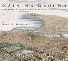 Gaining Ground: A History of Landmaking in Boston Cover Image