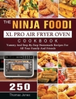 The Ninja Foodi XL Pro Air Fryer Oven Cookbook: 250 Yummy And Step-By-Step Homemade Recipes For All Your Family And Friends Cover Image