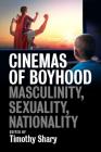 Cinemas of Boyhood: Masculinity, Sexuality, Nationality Cover Image