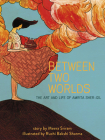 Between Two Worlds: The Art & Life of Amrita Sher-Gil (Amazing Women #3) Cover Image