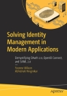 Solving Identity Management in Modern Applications: Demystifying Oauth 2.0, Openid Connect, and Saml 2.0 Cover Image